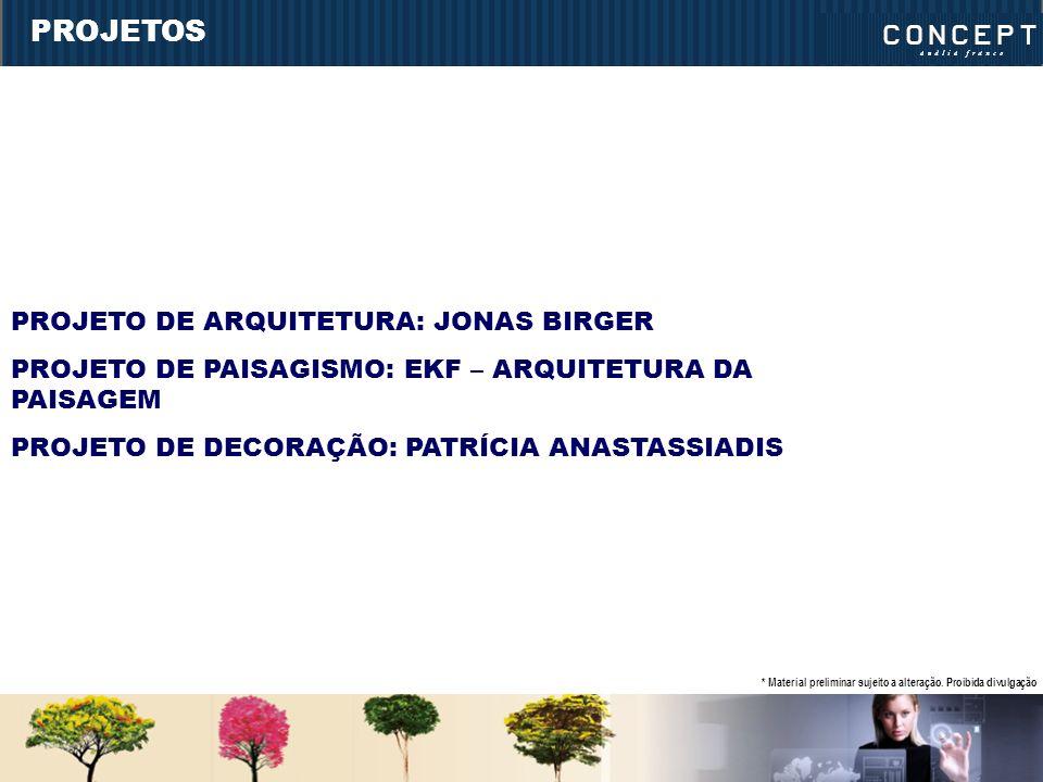 PROJETOS PROJETO DE ARQUITETURA: JONAS BIRGER PROJETO DE PAISAGISMO: EKF – ARQUITETURA DA PAISAGEM PROJETO DE DECORAÇÃO: PATRÍCIA ANASTASSIADIS * Material preliminar sujeito a alteração.