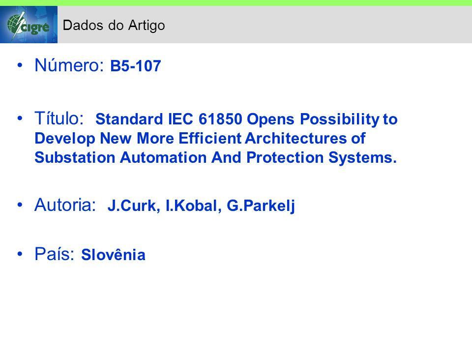 Objetivo O autor, em função da padronização implementada pela Norma IEC 61850, propõe modificações nas arquiteturas dos Sistemas de Automação e Proteção que implicam em: Reduções do número de CPU´s.