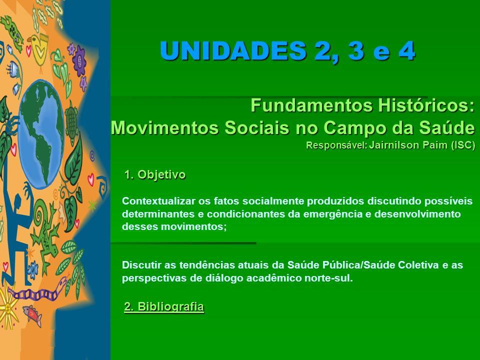 Fundamentos Históricos: Movimentos Sociais no Campo da Saúde Responsável: Jairnilson Paim (ISC) 1. Objetivo Contextualizar os fatos socialmente produz