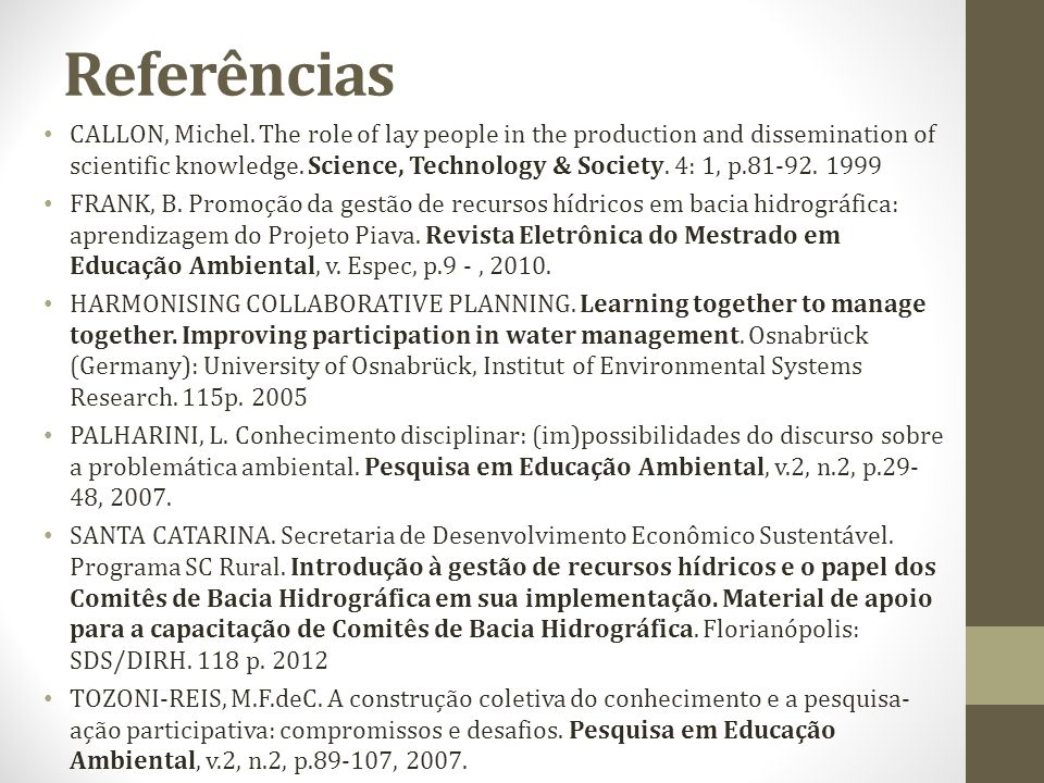 Referências CALLON, Michel. The role of lay people in the production and dissemination of scientific knowledge. Science, Technology & Society. 4: 1, p