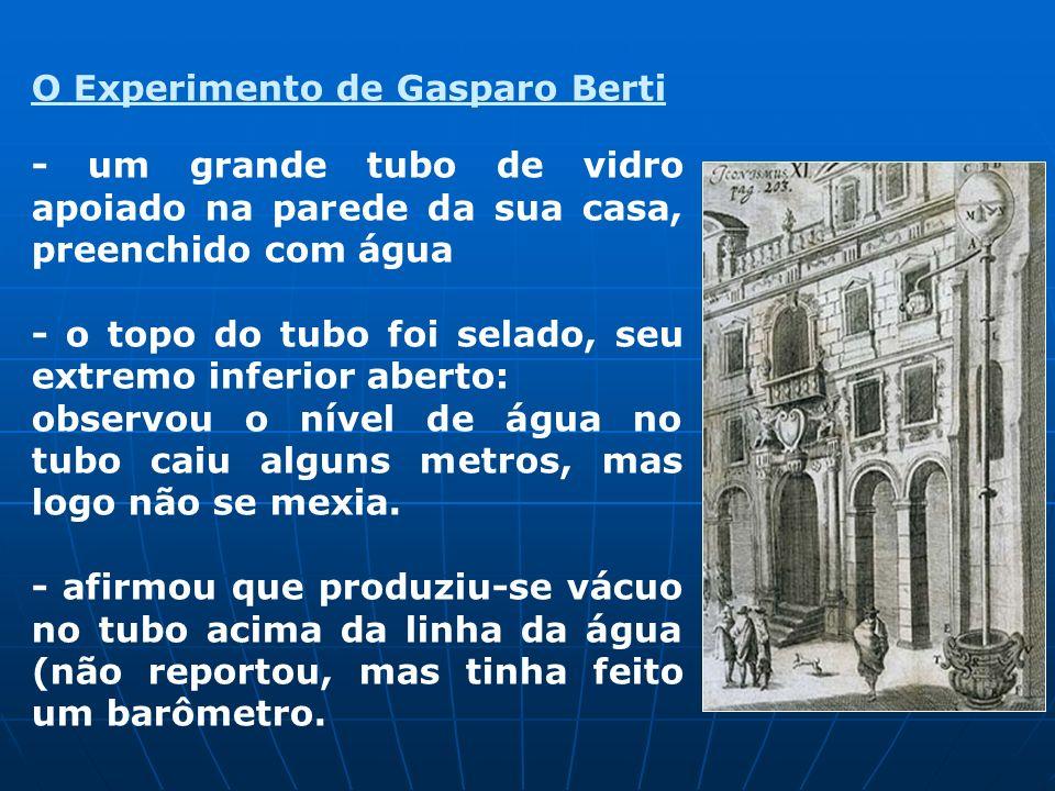 O Experimento de Gasparo Berti - um grande tubo de vidro apoiado na parede da sua casa, preenchido com água - o topo do tubo foi selado, seu extremo i