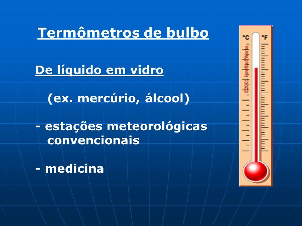 De líquido em vidro (ex. mercúrio, álcool) - estações meteorológicas convencionais - medicina Termômetros de bulbo