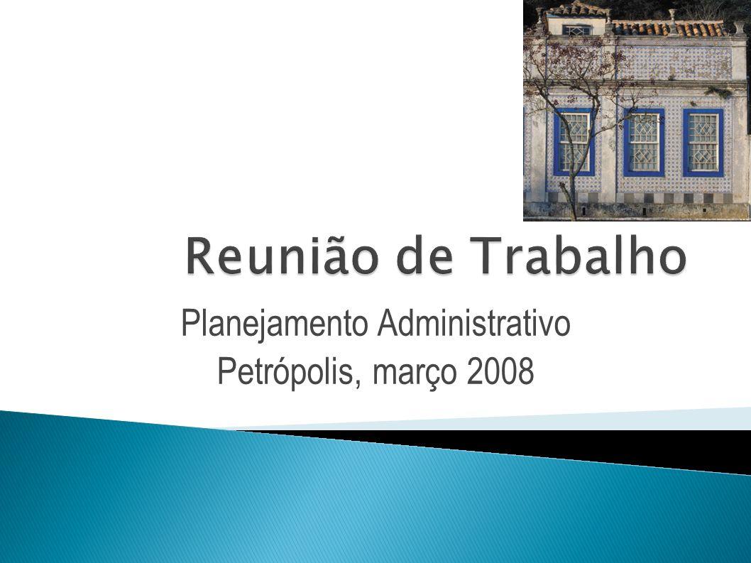 Planejamento Administrativo Petrópolis, março 2008