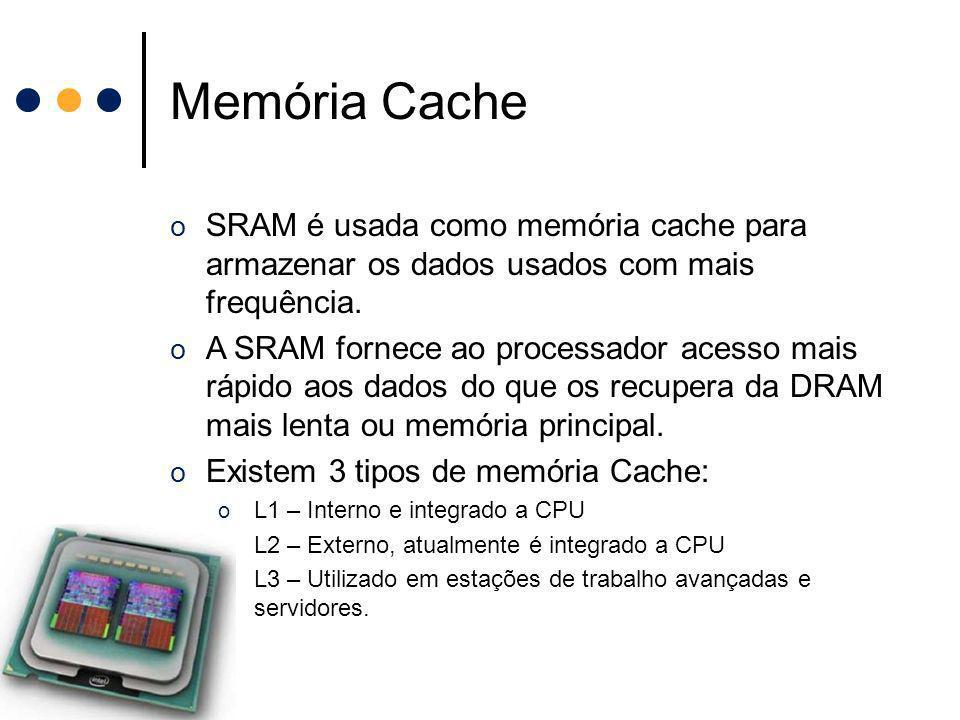 Memória Cache o SRAM é usada como memória cache para armazenar os dados usados com mais frequência. o A SRAM fornece ao processador acesso mais rápido