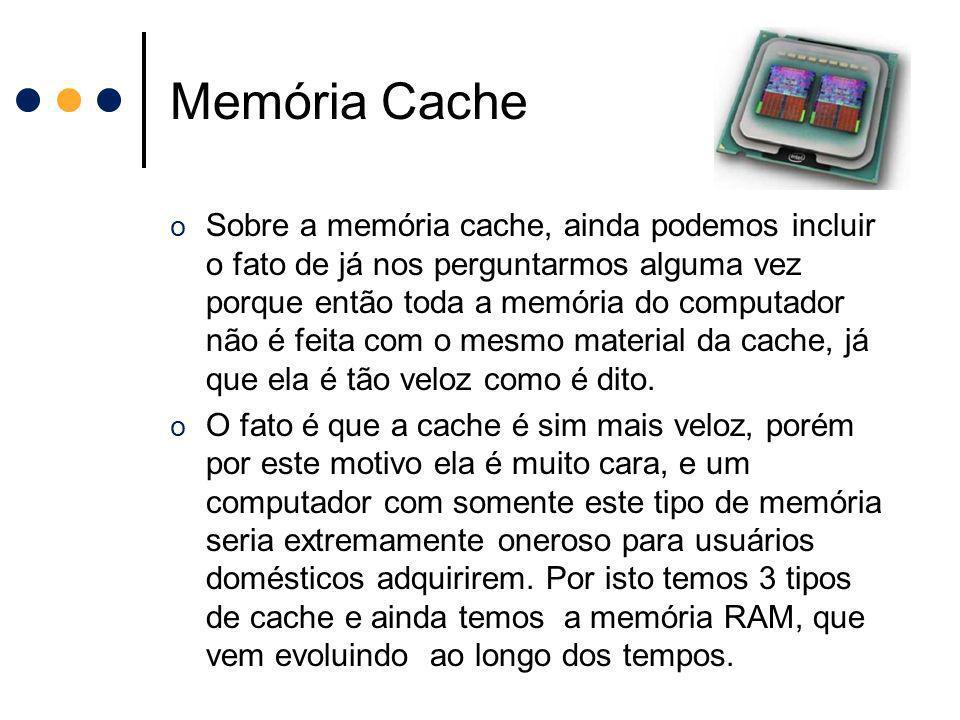 Memória Cache o Sobre a memória cache, ainda podemos incluir o fato de já nos perguntarmos alguma vez porque então toda a memória do computador não é