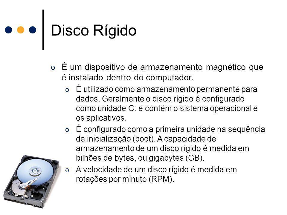 Disco Rígido o É um dispositivo de armazenamento magnético que é instalado dentro do computador. o É utilizado como armazenamento permanente para dado
