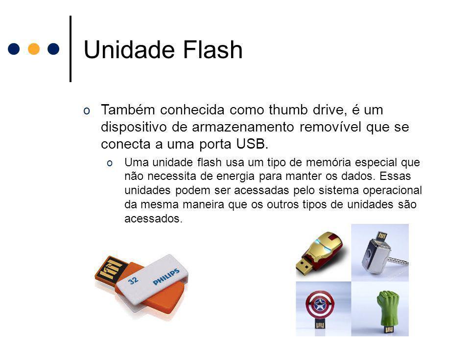 Unidade Flash o Também conhecida como thumb drive, é um dispositivo de armazenamento removível que se conecta a uma porta USB. o Uma unidade flash usa