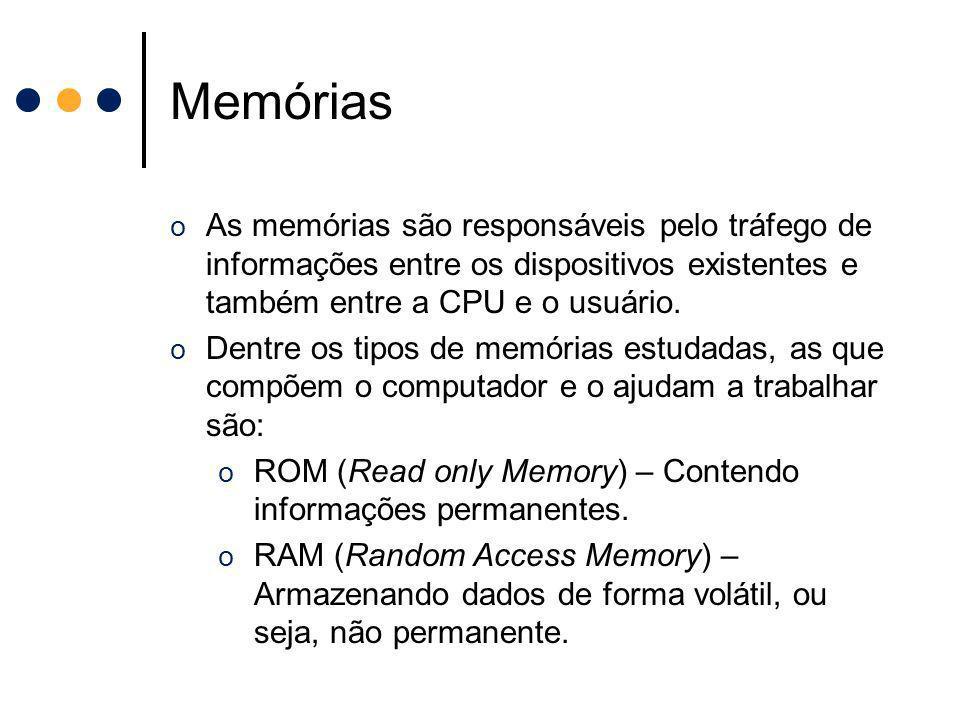 Memórias o As memórias são responsáveis pelo tráfego de informações entre os dispositivos existentes e também entre a CPU e o usuário. o Dentre os tip
