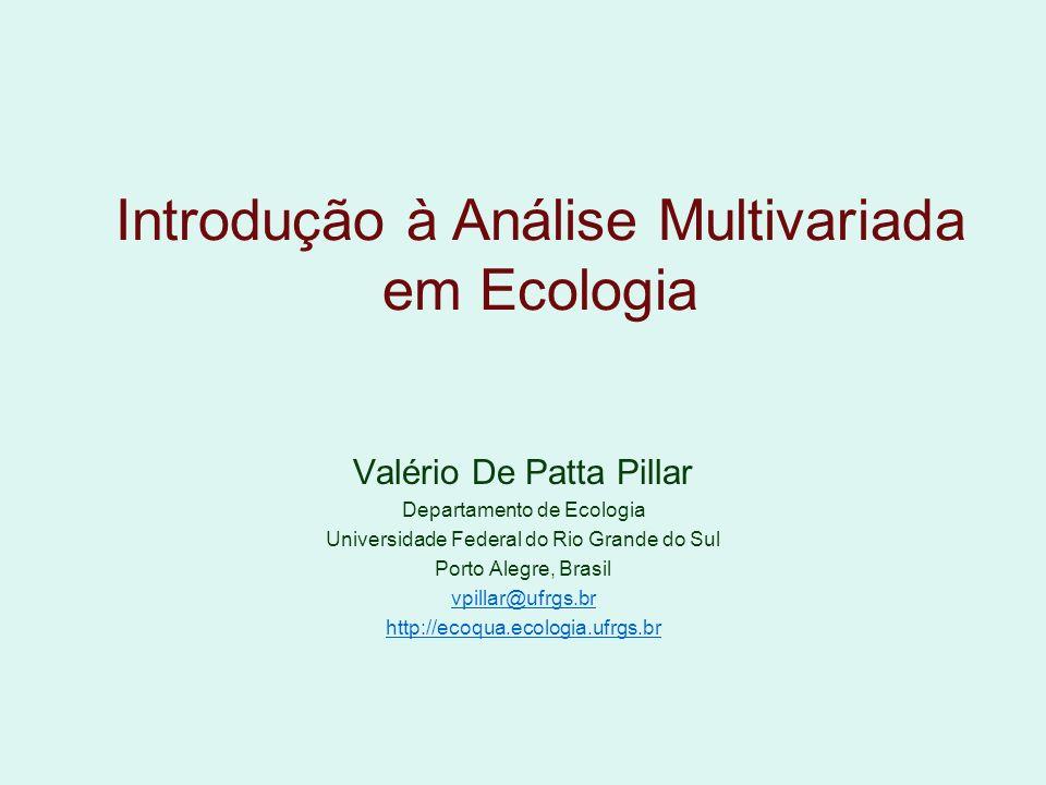Em ecologia buscamos descobrir padrões 1 e processos 2 ao examinar conjuntos de unidades ecológicas frequentemente complexas, e por isso descritas por muitas variáveis.