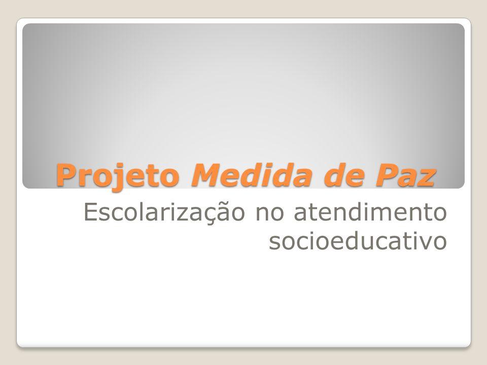 Projeto Medida de Paz Escolarização no atendimento socioeducativo
