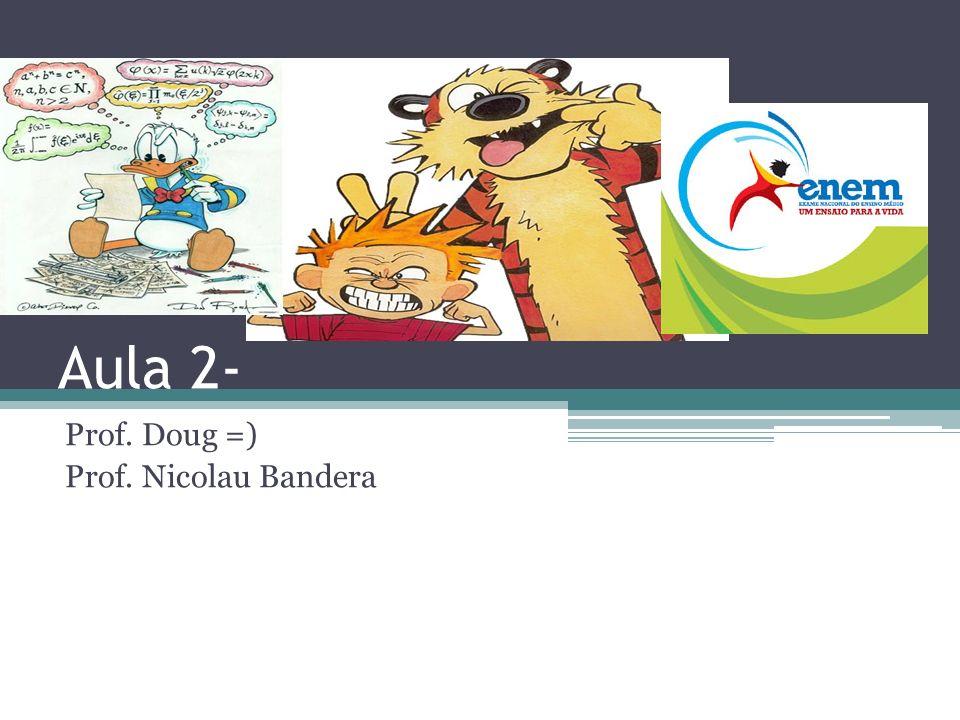 Aula 2- Prof. Doug =) Prof. Nicolau Bandera