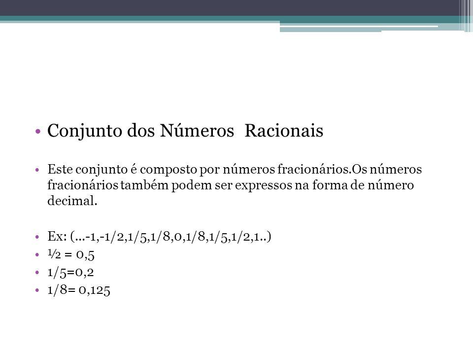 Conjunto dos Números Racionais Este conjunto é composto por números fracionários.Os números fracionários também podem ser expressos na forma de número