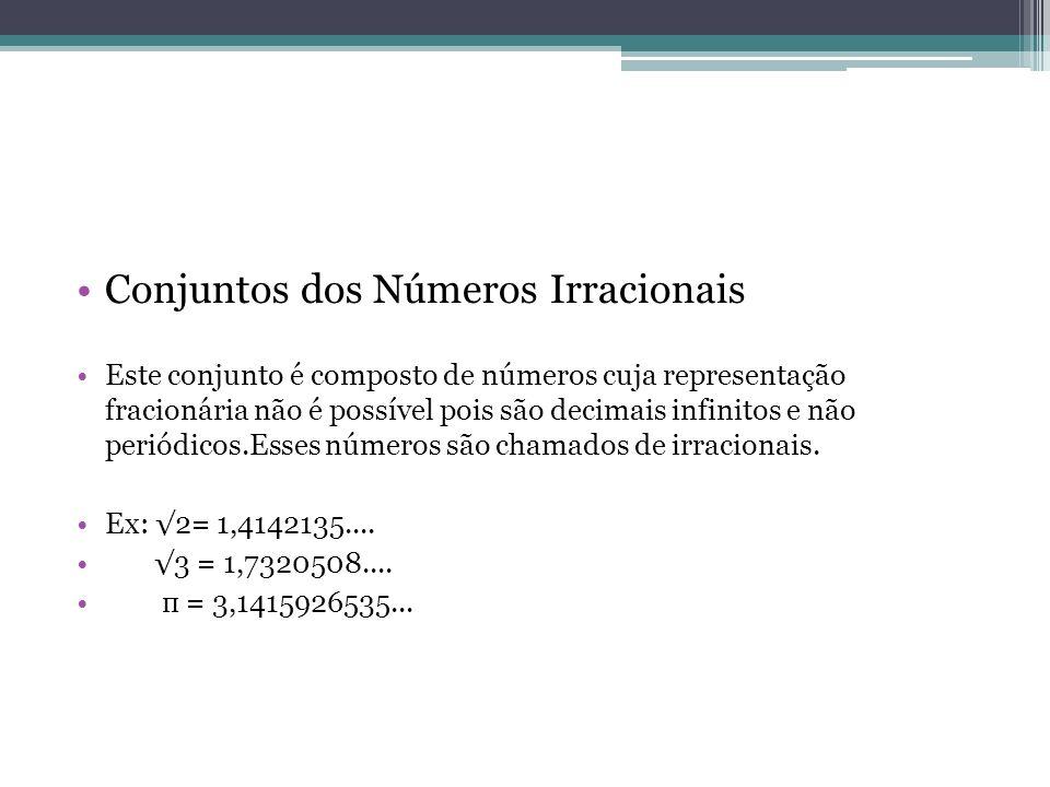 Conjuntos dos Números Irracionais Este conjunto é composto de números cuja representação fracionária não é possível pois são decimais infinitos e não