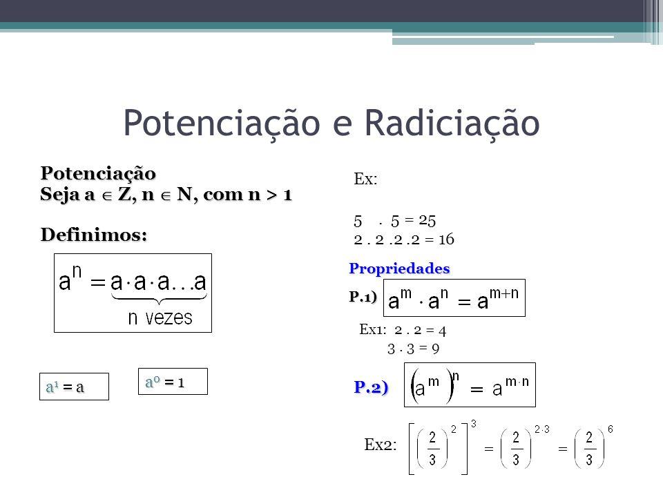 Potenciação e Radiciação Potenciação Seja a Z, n N, com n > 1 Definimos: a 1 a a 0 1 Ex: 5. 5 = 25 2. 2.2.2 = 16 PropriedadesP.1) Ex1: 2. 2 = 4 3. 3 =