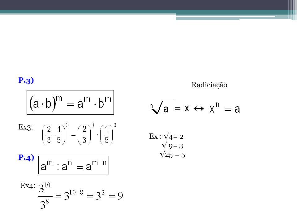 P.4) Radiciação x x Ex : 4= 2 9= 3 25 = 5 Ex3: P.3) Ex4:
