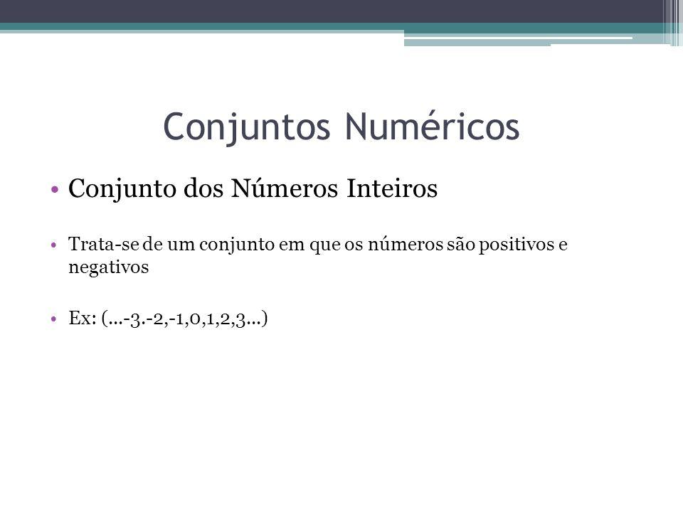 Conjuntos Numéricos Conjunto dos Números Inteiros Trata-se de um conjunto em que os números são positivos e negativos Ex: (...-3.-2,-1,0,1,2,3...)