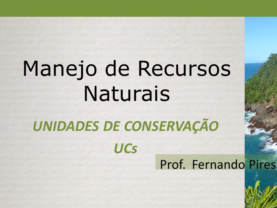 Manejo de Recursos Naturais UNIDADES DE CONSERVAÇÃO UCs Prof. Fernando Pires