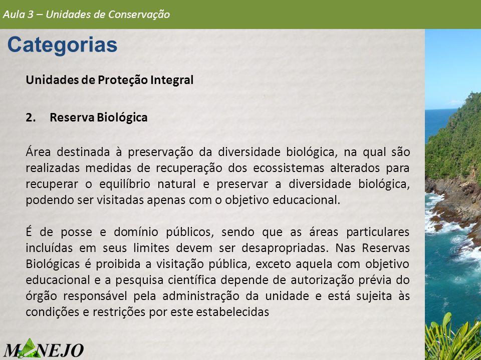 Aula 3 – Unidades de Conservação Categorias Unidades de Proteção Integral 2.Reserva Biológica Área destinada à preservação da diversidade biológica, n