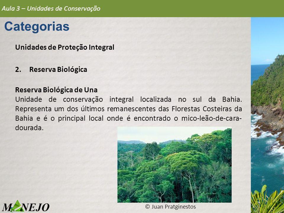 Aula 3 – Unidades de Conservação Categorias Unidades de Proteção Integral 2.Reserva Biológica Reserva Biológica de Una Unidade de conservação integral