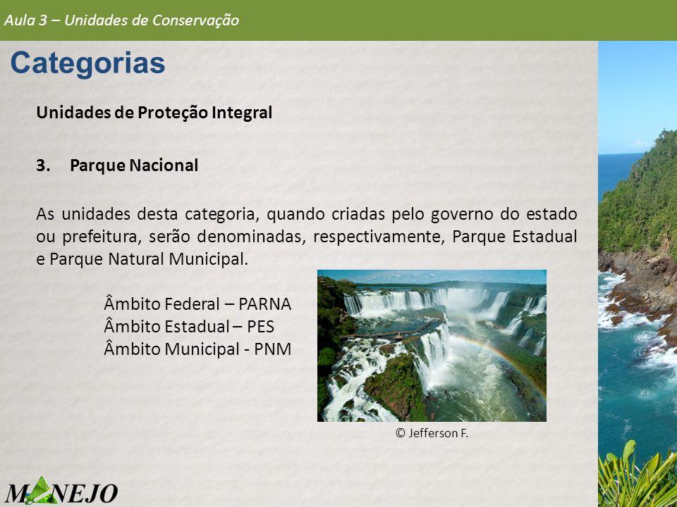 Aula 3 – Unidades de Conservação Categorias Unidades de Proteção Integral 3.Parque Nacional As unidades desta categoria, quando criadas pelo governo d