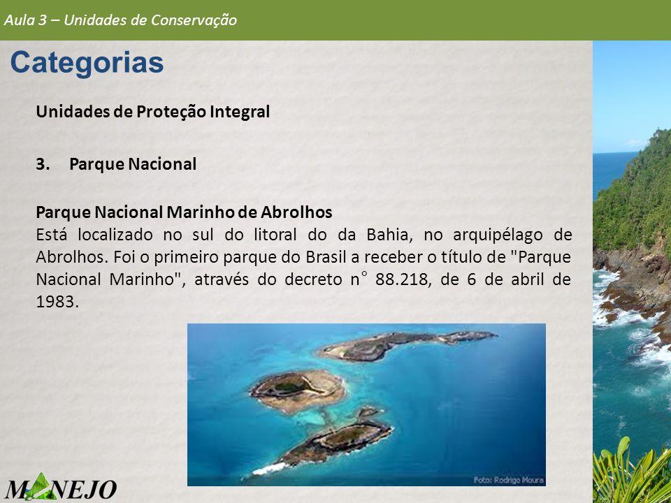 Aula 3 – Unidades de Conservação Categorias Unidades de Proteção Integral 3.Parque Nacional Parque Nacional Marinho de Abrolhos Está localizado no sul