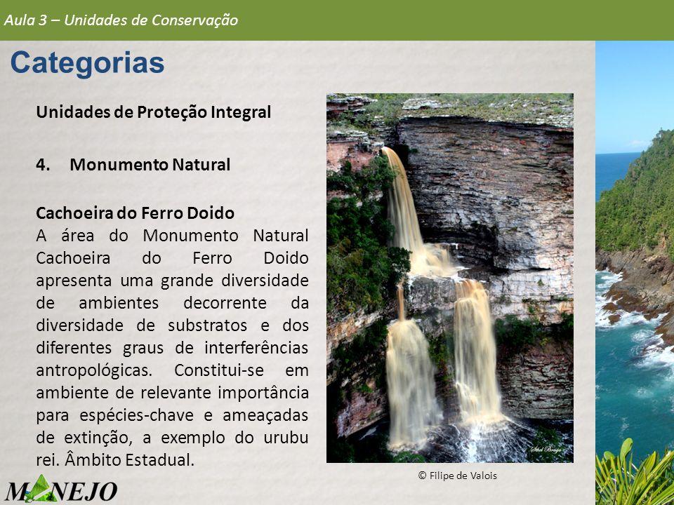 Aula 3 – Unidades de Conservação Categorias Unidades de Proteção Integral 4.Monumento Natural Cachoeira do Ferro Doido A área do Monumento Natural Cac