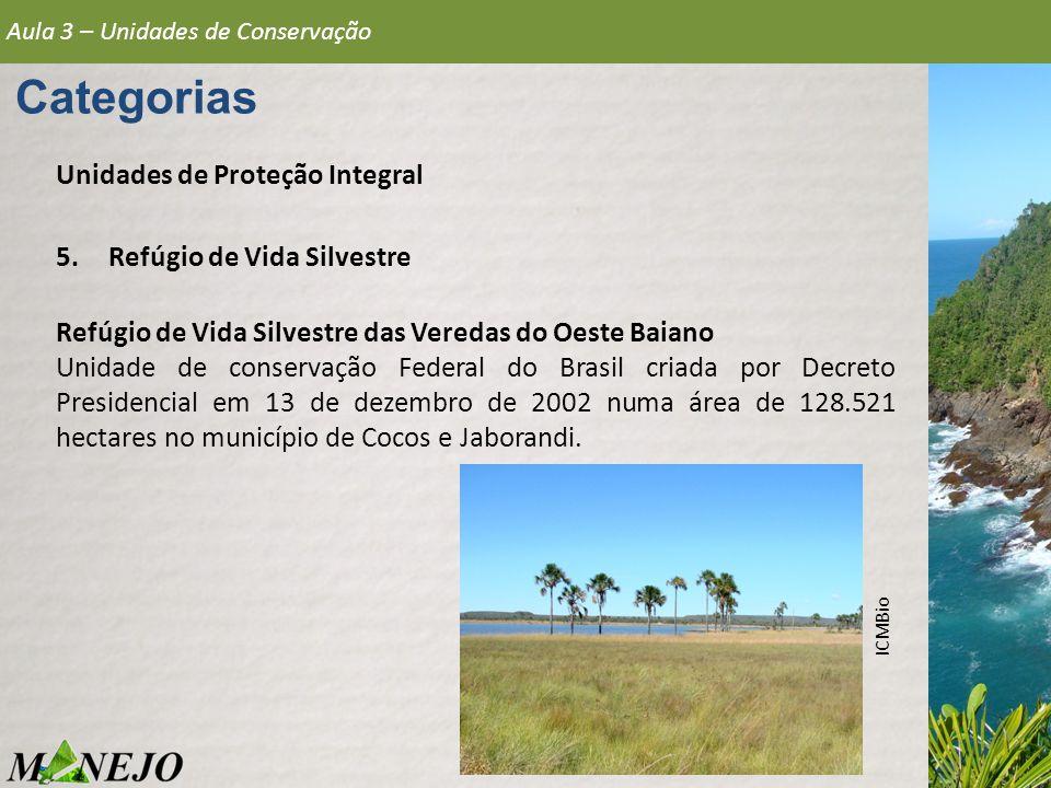 Aula 3 – Unidades de Conservação Categorias Unidades de Proteção Integral 5.Refúgio de Vida Silvestre Refúgio de Vida Silvestre das Veredas do Oeste B