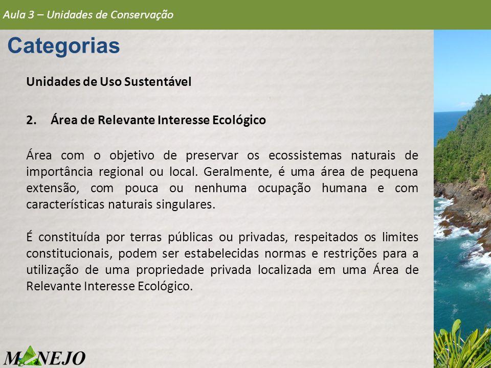 Aula 3 – Unidades de Conservação Categorias Unidades de Uso Sustentável 2.Área de Relevante Interesse Ecológico Área com o objetivo de preservar os ec