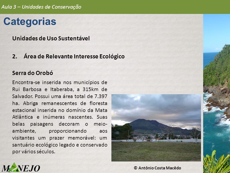 Aula 3 – Unidades de Conservação Categorias Unidades de Uso Sustentável 2.Área de Relevante Interesse Ecológico Serra do Orobó Encontra-se inserida no