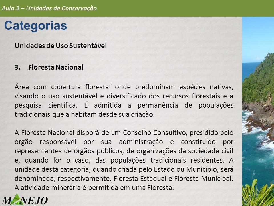 Aula 3 – Unidades de Conservação Categorias Unidades de Uso Sustentável 3.Floresta Nacional Área com cobertura florestal onde predominam espécies nati