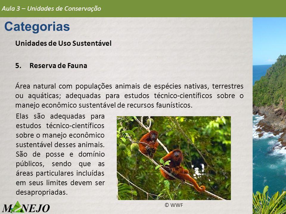Aula 3 – Unidades de Conservação Categorias Unidades de Uso Sustentável 5.Reserva de Fauna Área natural com populações animais de espécies nativas, te