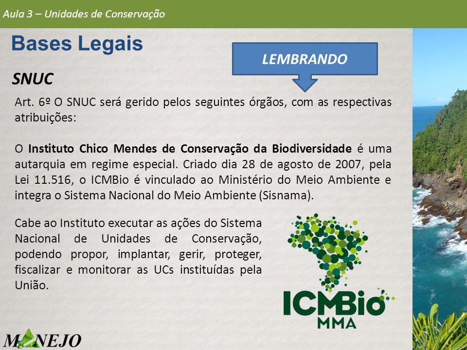 Bases Legais SNUC Art. 6º O SNUC será gerido pelos seguintes órgãos, com as respectivas atribuições: O Instituto Chico Mendes de Conservação da Biodiv