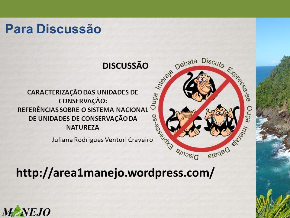 DISCUSSÃO Para Discussão http://area1manejo.wordpress.com/ CARACTERIZAÇÃO DAS UNIDADES DE CONSERVAÇÃO: REFERÊNCIAS SOBRE O SISTEMA NACIONAL DE UNIDADE