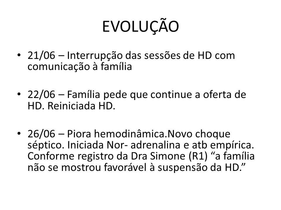 EVOLUÇÃO 21/06 – Interrupção das sessões de HD com comunicação à família 22/06 – Família pede que continue a oferta de HD.