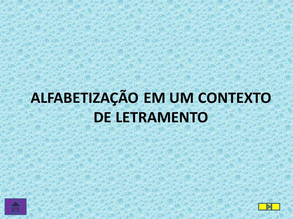 ALFABETIZAÇÃO EM UM CONTEXTO DE LETRAMENTO