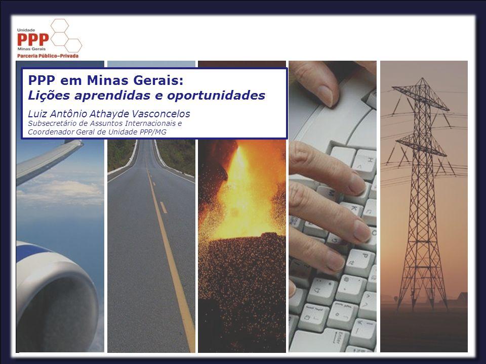 Luiz Antônio Athayde Vasconcelos Subsecretário de Assuntos Internacionais e Coordenador Geral de Unidade PPP/MG PPP em Minas Gerais: Lições aprendidas
