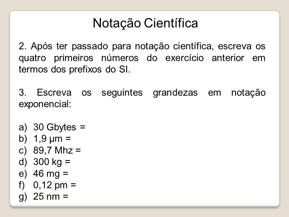 Notação Científica 2. Após ter passado para notação científica, escreva os quatro primeiros números do exercício anterior em termos dos prefixos do SI