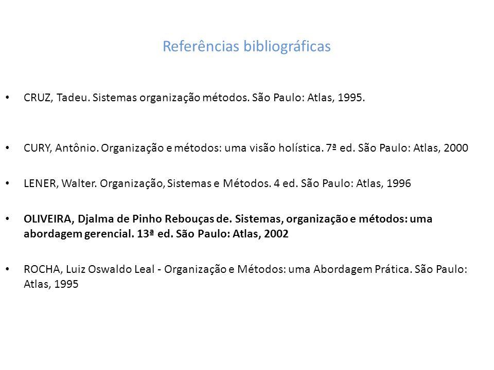 Referências bibliográficas CRUZ, Tadeu. Sistemas organização métodos. São Paulo: Atlas, 1995. CURY, Antônio. Organização e métodos: uma visão holístic
