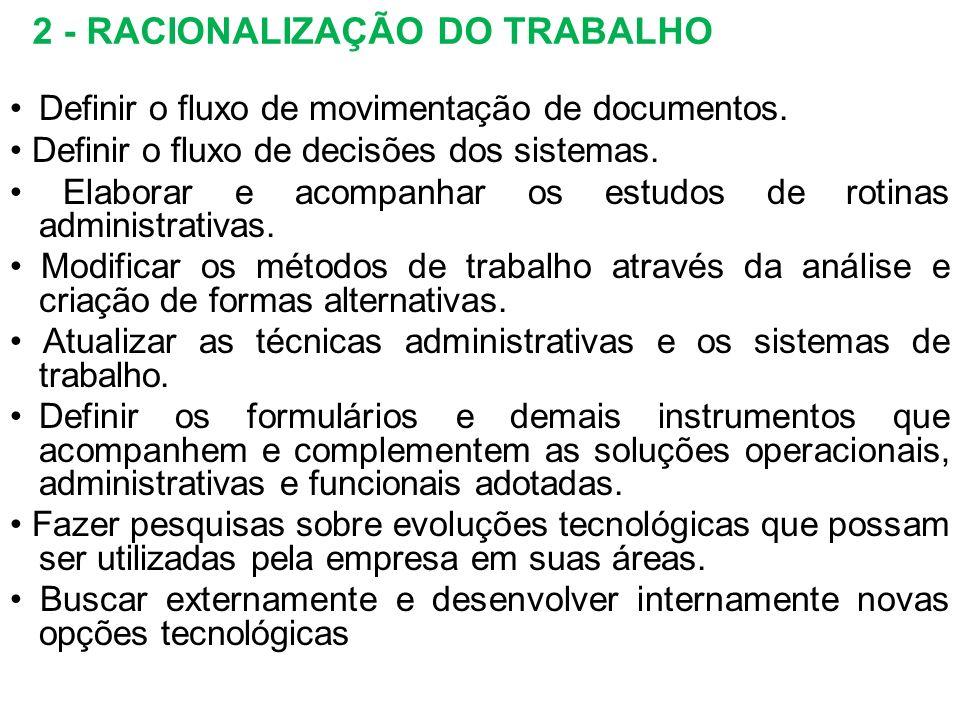 2 - RACIONALIZAÇÃO DO TRABALHO Definir o fluxo de movimentação de documentos. Definir o fluxo de decisões dos sistemas. Elaborar e acompanhar os estud