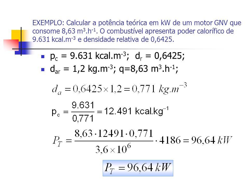 EXEMPLO: Calcular a potência teórica em kW de um motor GNV que consome 8,63 m 3.h -1. O combustível apresenta poder calorífico de 9.631 kcal.m -3 e de
