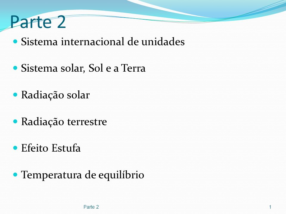 Parte 252 Albedo da Terra 30% da energia solar incidente sobre a Terra é refletida de volta para o espaço.