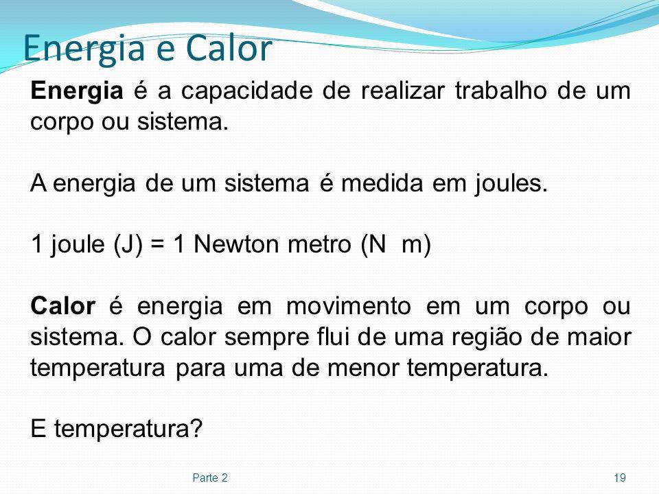 Energia e Calor Parte 219 Energia é a capacidade de realizar trabalho de um corpo ou sistema. A energia de um sistema é medida em joules. 1 joule (J)
