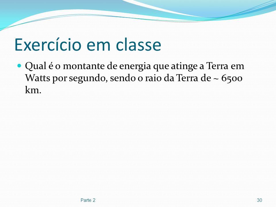 Exercício em classe Qual é o montante de energia que atinge a Terra em Watts por segundo, sendo o raio da Terra de ~ 6500 km. Parte 230