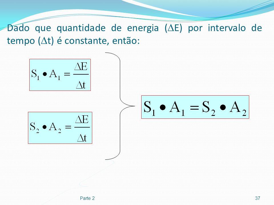 Dado que quantidade de energia ( E) por intervalo de tempo ( t) é constante, então: Parte 237