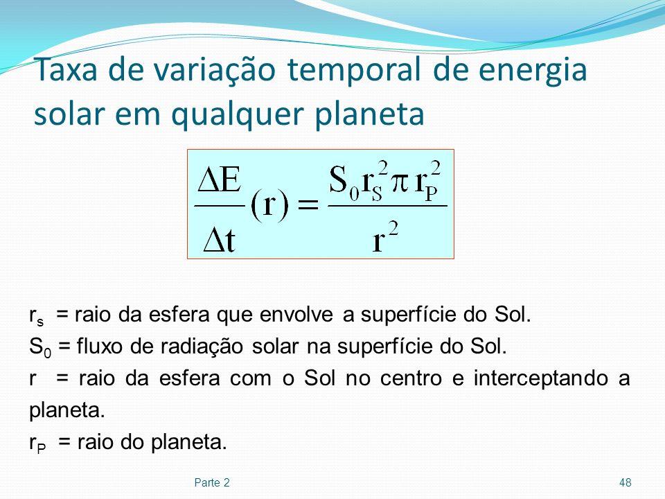 Taxa de variação temporal de energia solar em qualquer planeta Parte 248 r s = raio da esfera que envolve a superfície do Sol. S 0 = fluxo de radiação