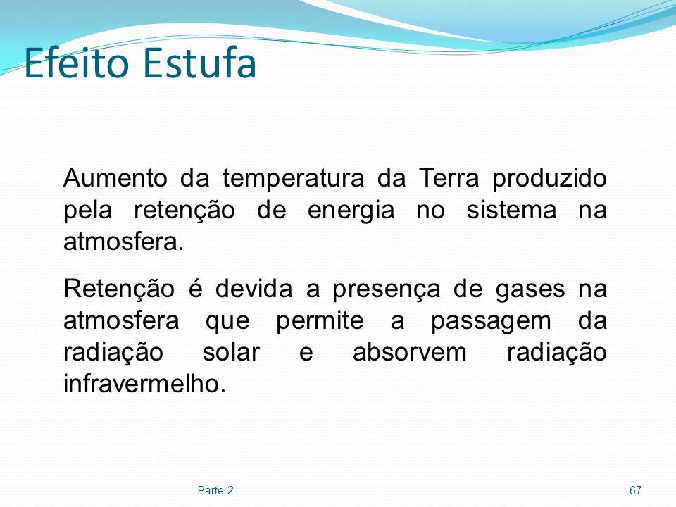 Efeito Estufa Parte 267 Aumento da temperatura da Terra produzido pela retenção de energia no sistema na atmosfera. Retenção é devida a presença de ga