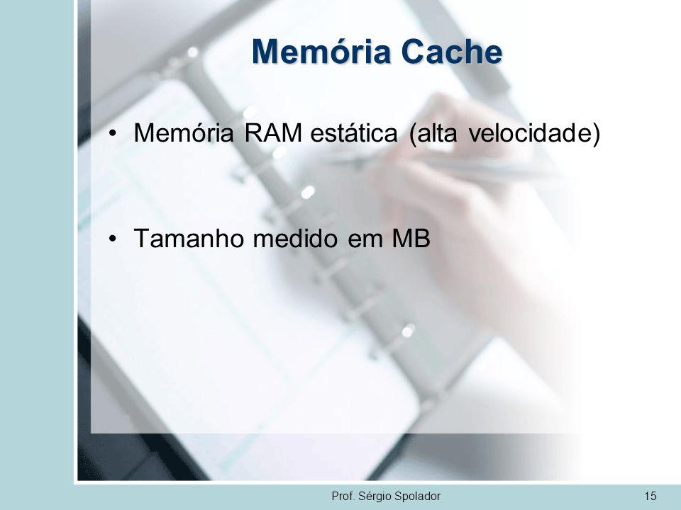 Prof. Sérgio Spolador15 Memória Cache Memória RAM estática (alta velocidade) Tamanho medido em MB