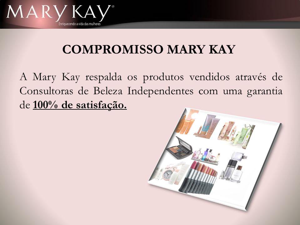 A Mary Kay respalda os produtos vendidos através de Consultoras de Beleza Independentes com uma garantia de 100% de satisfação. COMPROMISSO MARY KAY