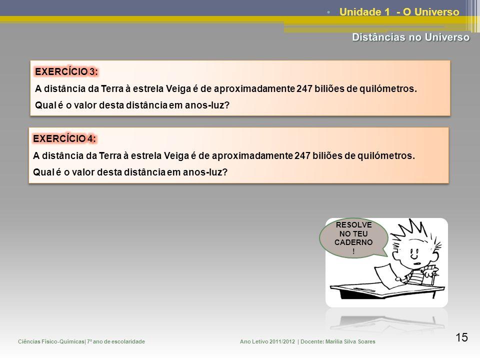 Ciências Físico-Químicas| 7º ano de escolaridadeAno Letivo 2011/2012 | Docente: Marília Silva Soares 15 Unidade 1 - O Universo RESOLVE NO TEU CADERNO
