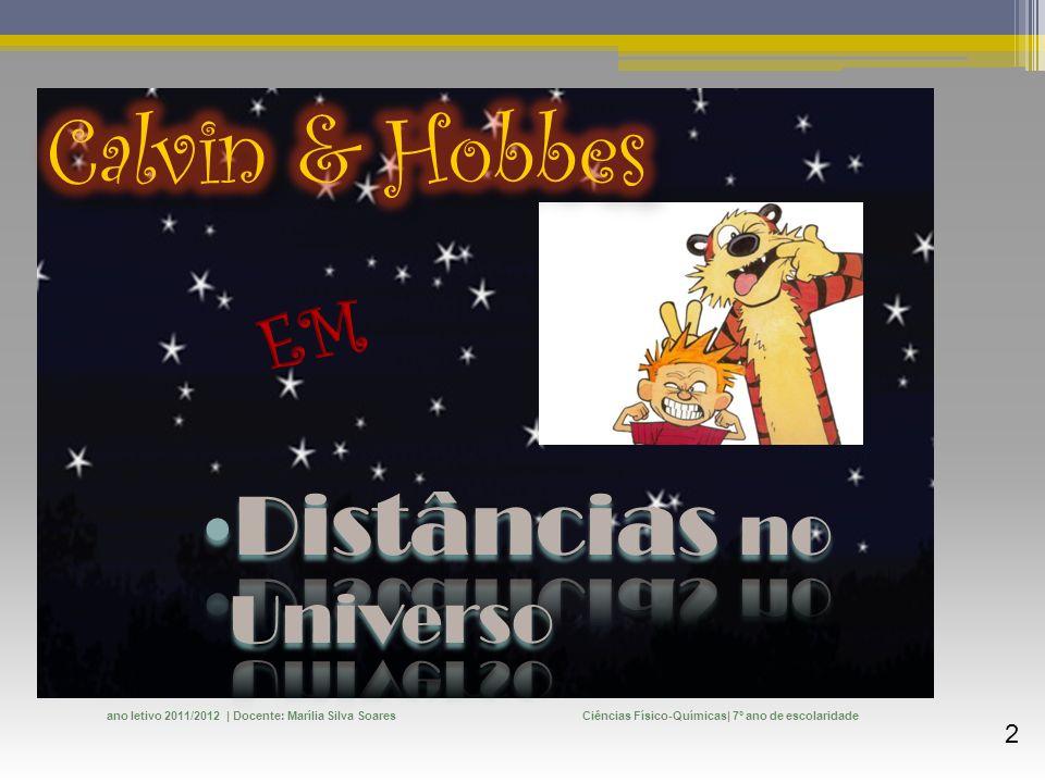 Ciências Físico-Químicas| 7º ano de escolaridadeAno Letivo 2011/2012 | Docente: Marília Silva Soares 13 Unidade 1 - O Universo Olha, Calvin.